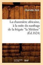 La Chaumiere Africaine, a la Suite Du Naufrage de La Fregate La Meduse (Ed.1824)