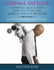 Adrenal Fatigue? : 5 Simple and Quick Steps How to Overcome Adrenal Fatigue...