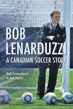 Bob Lenarduzzi: A Canadian Scoccer Story, Taylor, Jim, Lenarduzzi, Bob, New Book