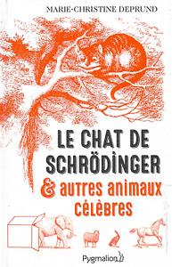 LE CHAT DE SCHRÖDINGER  & AUTRES ANIMAUX CÉLÈBRES - MARIE-CHRISTINE DEPRUND
