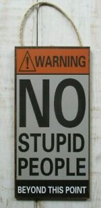 Funny Sign Home Wall Art Quote Plaque Gift Decor Office Den No Stupid People
