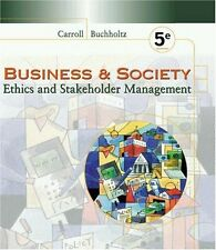 Business and Society: Ethics and Stakeholder Management by Archie B. Carroll, An