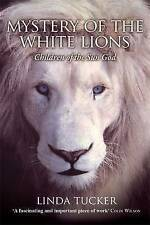 Mystery of the White Lions: Children of the Sun God by Linda G. Tucker..lge p/b