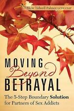 Moving Beyond Betrayal : The 5-Step Boundary Solution for Partners of Sex...
