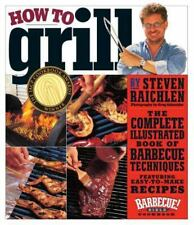 How to Grill : The Complete Illustrated Book of Barbecue Techniques