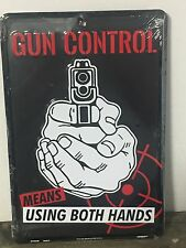 """Gun Control Means Using Both Hands"" 8"" x 12"" metal sign MADE IN USA"