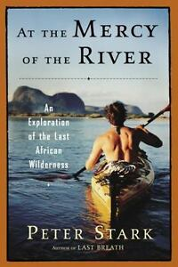 AT THE MERCY OF RIVER: EXPLORATION LAST AFRICAN WILDERNESS 1st Ed Stark HC DJ