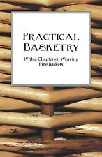 Practical Basketry - With a Chapter on Weaving Pine Baskets