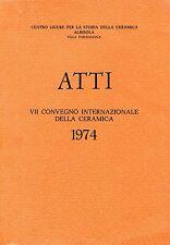 ATTI DEL VII CONVEGNO INTERNAZIONALE DELLA CERAMICA ALBISOLA MAG-GIU 1974
