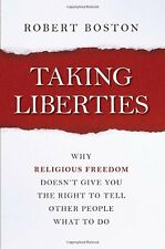 Taking Liberties: Why Religious Freedom Doesnt Give You the Right to Tell Other