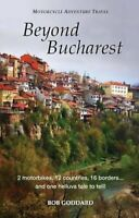 Beyond Bucharest: Motorcycle Adventure Travel by Goddard, Bob Paperback Book The