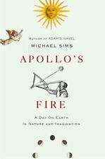 Apollo's Fire: A Day on Earth in Nature and Imagination, Sims, Michael, Good Boo