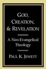 God, Creation, and Revelation: A Neo-Evangelical Theology by Mr. Paul K. Jewett