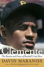 Clemente : The Passion and Grace of Baseball's Last Hero by David Maraniss