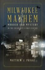 Milwaukee Mayhem: Murder and Mystery in the Cream City's First Century (Paperbac