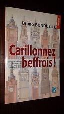CARILLONNEZ BEFFROIS ! - Bruno Bonduelle (envoi) 2005 - Nord - Pas-de-Calais