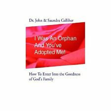 I Was An Orphan And You've Adopted Me!: How To Enter Into the Goodness of God's