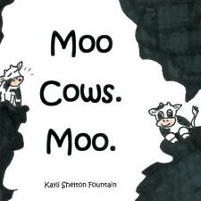Moo Cows. Moo by Kayli Shelton Fountain (2015, Paperback)
