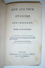 1860 NEW & TRUE STORIES FOR CHILDREN, with 100 pictures. Howe & Ferry publishers