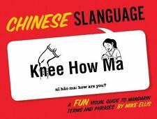 Chinese Slanguage: A Fun Visual Guide to Mandarin Terms and Phrases (English and