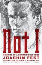 Not I: Memoirs of a German Childhood by Joachim Fest