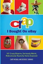 Crap I Bought on EBay : 101 Crazy Bizarre, Seriously Weird, Ridiculously...