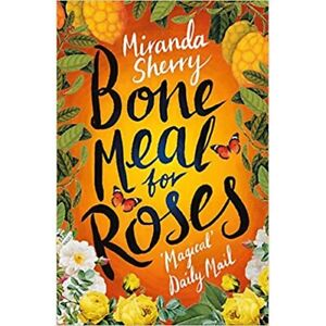 Bone Meal for Roses   by Miranda Sherry   -   9781784973025