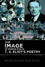 The Image of Modern Man in T. S. Eliot's Poetry by Mariwan Nasradeen Hasan...