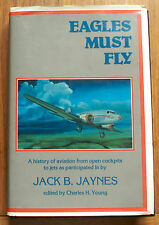 Jack B Jaynes Eagles Must Fly History of Aviation Open Cockpits to Jets Aircraft