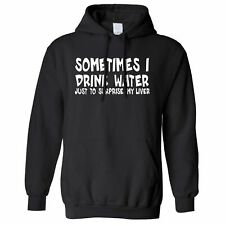 Consommation d'alcool nouveauté Sweat à Capuche Parfois, je boire de l'eau