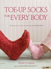 Toe-Up Socks for Every Body: Adventurous Lace, Cables, and Colorwork from Wendy