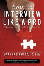 How to Interview Like a Pro: Forty-Three Rules for Getting Your Next Job (Paperb