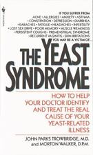 The Yeast Syndrome: How to Help Your Doctor Identify & Treat the Real Cause of