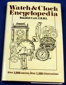 G2.  WATCH & CLOCK ENCYCLOPEDIA BY DONALD DE CARLE, HARDBOUND MORE THAN 300 PAGE