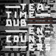 UNDERWORLD & IGGY POP TEATIME DUB ENCOUNTERS CD (Released July 27th 2018)