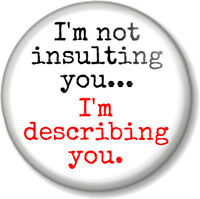 I'm not insulting you I'm describing you 25mm Pin Button Badge Sherlock Holmes