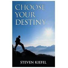 Choose Your Destiny by Steven Kiefel (2013, Paperback)