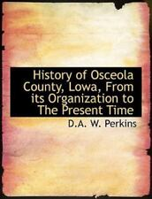 History Of Osceola County, Lowa, From Its Organization To The Present Time: B...
