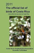 2011 the Official List of Birds of Costa Rica : La lista oficial de aves de...