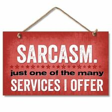 """SARCASM, JUST ONE OF THE MANY SERVICES WE OFFER Wood Hanging Sign 5.75"""" x 9.5"""""""