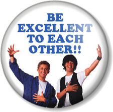 """Be Excellent To Each Other 25mm 1"""" Pin Button Badge Bill and Ted Keanu Reeves"""