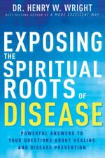 Exposing the Spiritual Roots of Disease : Powerful Answers to Your Questions .