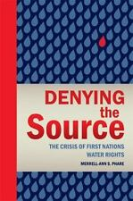 Denying the Source: The Crisis of First Nations Water Rights (Rmb Manifestos)
