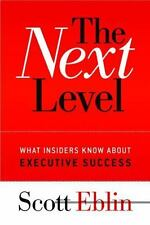The Next Level: What Insiders Know About Executive Success Eblin, Scott Hardcov
