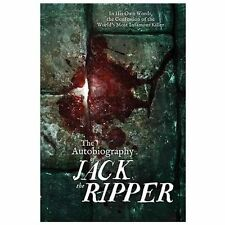 The Autobiography of Jack the Ripper : In His Own Words, the Confession of...