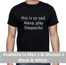 Mens or Womans Alexa Play Despacito t-shirt Meme Internet This is so sad