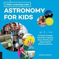 Astronomy for Kids : 26 Family-Friendly Activities to Explore Stars, Planets,...