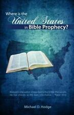 Where Is the United States in Bible Prophecy? by Michael Hodge (2010, Paperback)