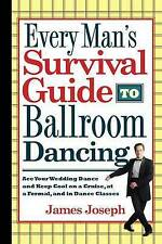 Every Man's Survival Guide to Ballroom Dancing: Ace Your Wedding Dance and Keep