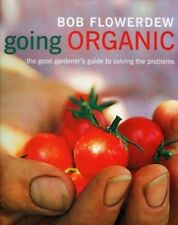 Very Good, Going Organic: The Good Gardener's Guide to Getting It Right, Bob Flo